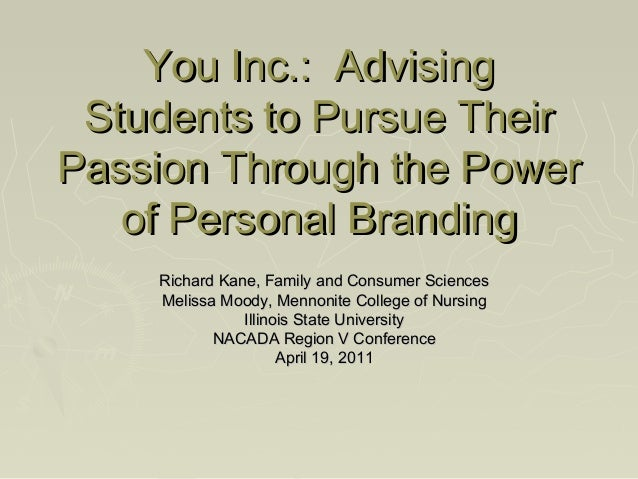 You Inc.: Advising Students to Pursue Their Passion Through the Power of Personal Branding Richard Kane, Family and Consum...