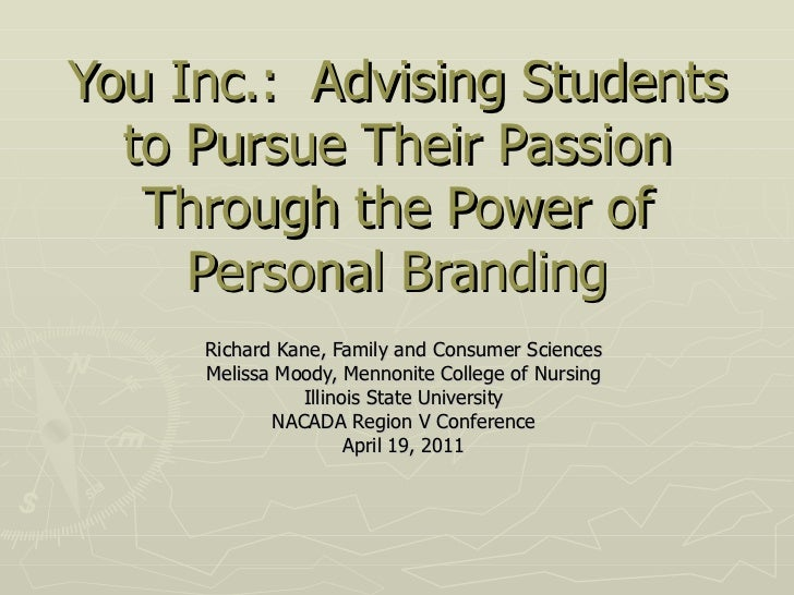 You Inc.:  Advising Students to Pursue Their Passion Through the Power of Personal Branding Richard Kane, Family and Consu...