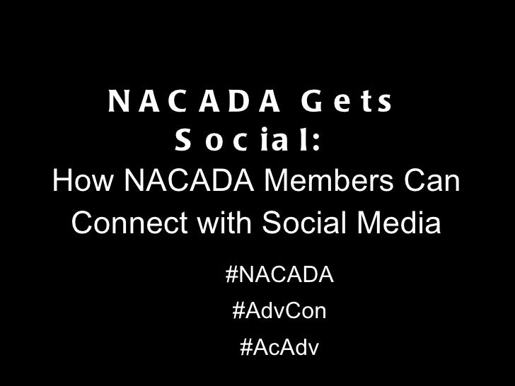 NACADA Gets Social:  How NACADA Members Can Connect with Social Media <ul><li>#NACADA </li></ul><ul><li>#AdvCon </li></ul>...