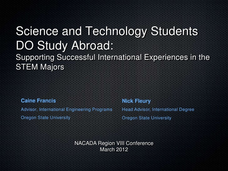 Science and Technology StudentsDO Study Abroad:Supporting Successful International Experiences in theSTEM Majors Caine Fra...
