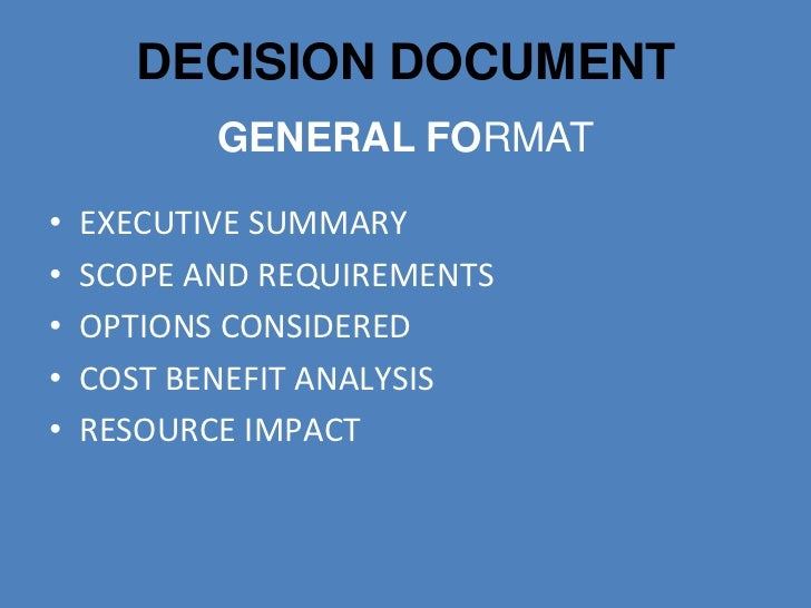 DECISION DOCUMENT           GENERAL FORMAT•   EXECUTIVE SUMMARY•   SCOPE AND REQUIREMENTS•   OPTIONS CONSIDERED•   COST BE...