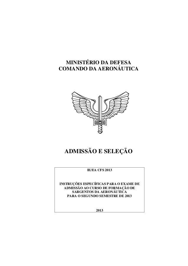 MINISTÉRIO DA DEFESACOMANDO DA AERONÁUTICA  ADMISSÃO E SELEÇÃO             IE/EA CFS 2013INSTRUÇÕES ESPECÍFICAS PARA O EXA...