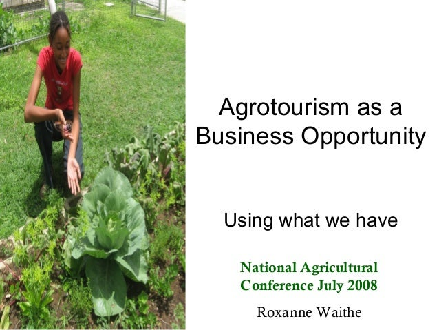Agrotourism as aBusiness Opportunity  Using what we have   National Agricultural   Conference July 2008     Roxanne Waithe