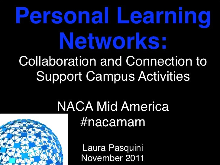 Personal Learning    Networks:Collaboration and Connection to  Support Campus Activities      NACA Mid America         #na...