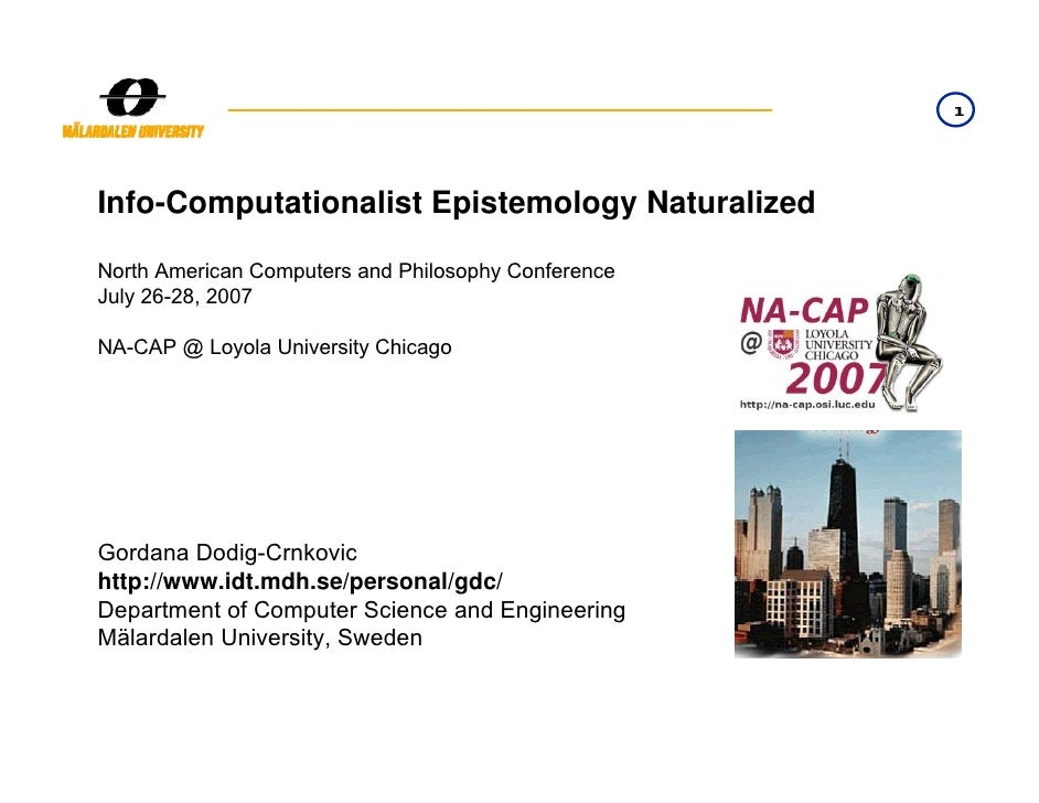 1     Info-Computationalist Epistemology Naturalized  North American Computers and Philosophy Conference July 26-28, 2007 ...