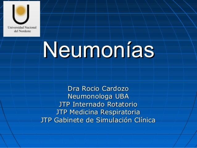 Neumonías Dra Rocio Cardozo Neumonologa UBA JTP Internado Rotatorio JTP Medicina Respiratoria JTP Gabinete de Simulación C...