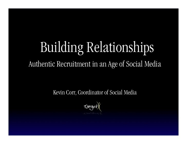 Building Relationships Authentic Recruitment in an Age of Social Media           Kevin Corr, Coordinator of Social Media