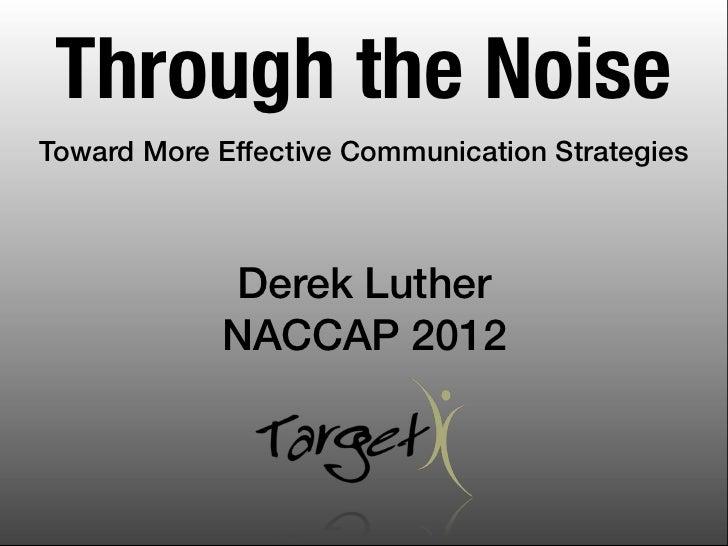 Through the NoiseToward More Effective Communication Strategies             Derek Luther            NACCAP 2012