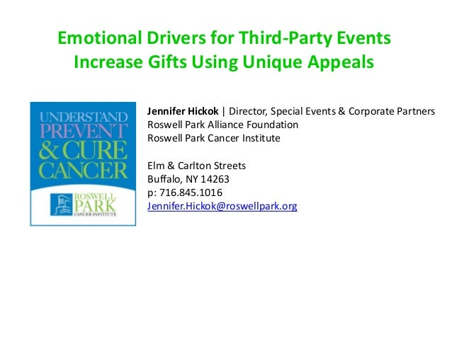 Emotional Drivers for Third-Party Events Increase Gifts Using Unique Appeals Jennifer Hickok | Director, Special Events & ...