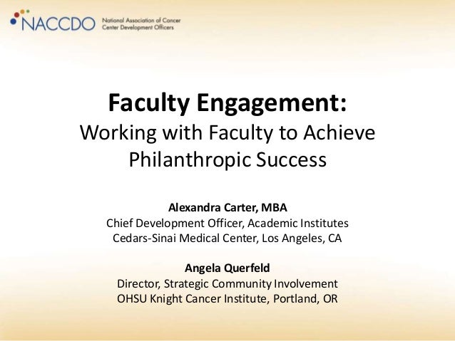 Faculty Engagement: Working with Faculty to Achieve Philanthropic Success Alexandra Carter, MBA Chief Development Officer,...
