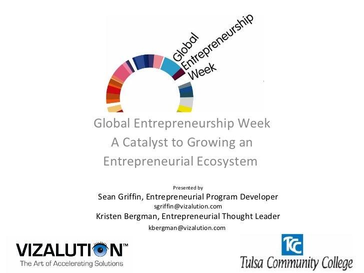 Global Entrepreneurship Week A Catalyst to Growing an Entrepreneurial Ecosystem  Presented by Sean Griffin, Entrepreneuria...
