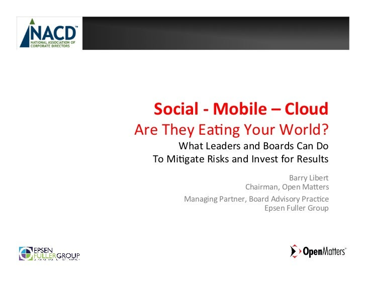 Social -‐ Mobile – Cloud  Are They Ea*ng Your World?              What Leaders and Boards C...