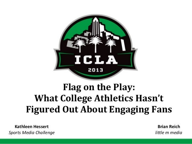 Flag on the Play:What College Athletics Hasn't Figured Out About Engaging FansBrian Reichli#le m...