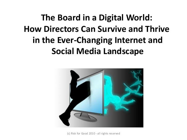 The Board in a Digital World: How Directors Can Survive and Thrive in the Ever-Changing Internet and Social Media Landscap...