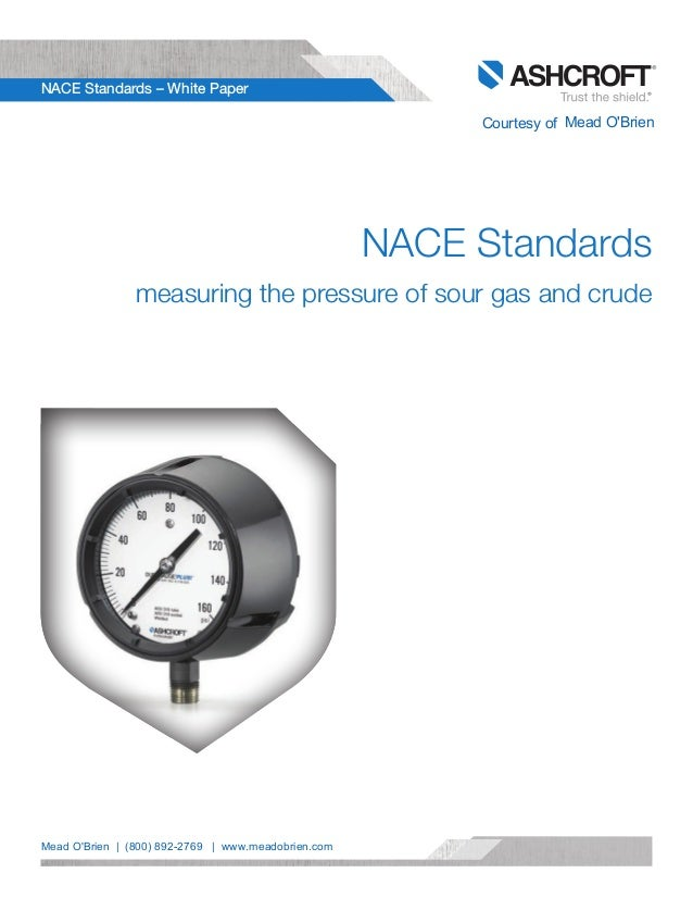 Ashcroft | NACE Standards - White Paper 1 NACE Standards – White Paper NACE Standards measuring the pressure of sour gas a...