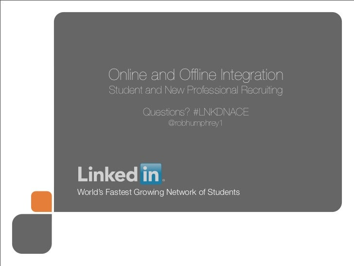 Online and Offline Integration        Student and New Professional Recruiting                  Questions? #LNKDNACE        ...