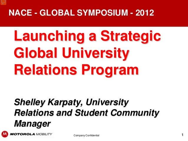 NACE - GLOBAL SYMPOSIUM - 2012 Launching a Strategic Global University Relations Program Shelley Karpaty, University Relat...