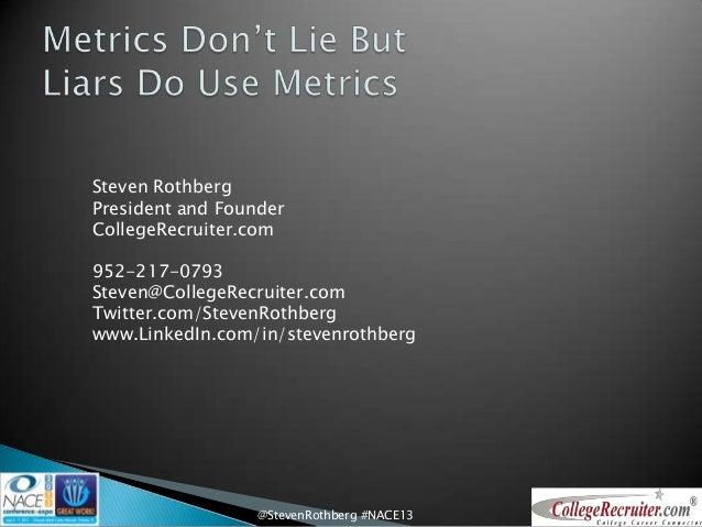 @StevenRothberg #NACE13Steven RothbergPresident and FounderCollegeRecruiter.com952-217-0793Steven@CollegeRecruiter.comTwit...
