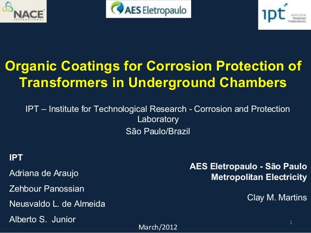 Organic Coatings for Corrosion Protection ofTransformers in Underground ChambersIPT – Institute for Technological Research...