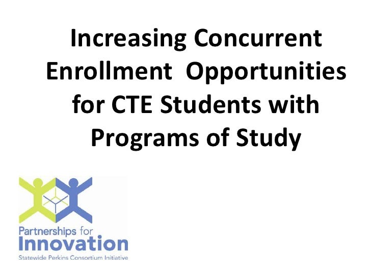 Increasing Concurrent Enrollment  Opportunities for CTE Students with Programs of Study<br />