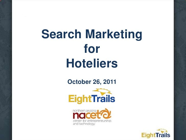 Search Marketing       for    Hoteliers    October 26, 2011
