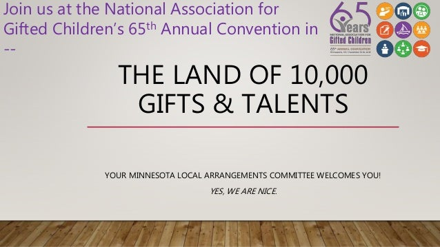 THE LAND OF 10,000 GIFTS & TALENTS YOUR MINNESOTA LOCAL ARRANGEMENTS COMMITTEE WELCOMES YOU! YES, WE ARE NICE. Join us at ...