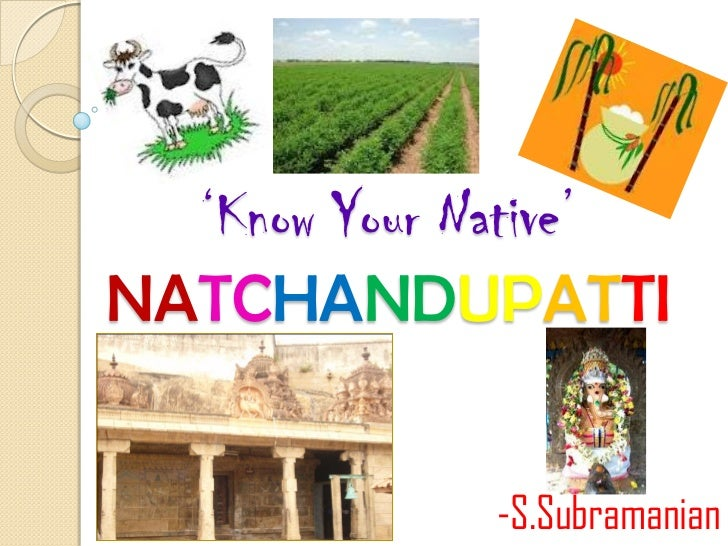 'Know Your Native'NATCHANDUPATTI             -S.Subramanian