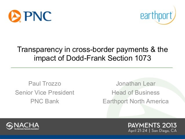 Transparency in cross-border payments & theimpact of Dodd-Frank Section 1073Paul TrozzoSenior Vice PresidentPNC BankJonath...