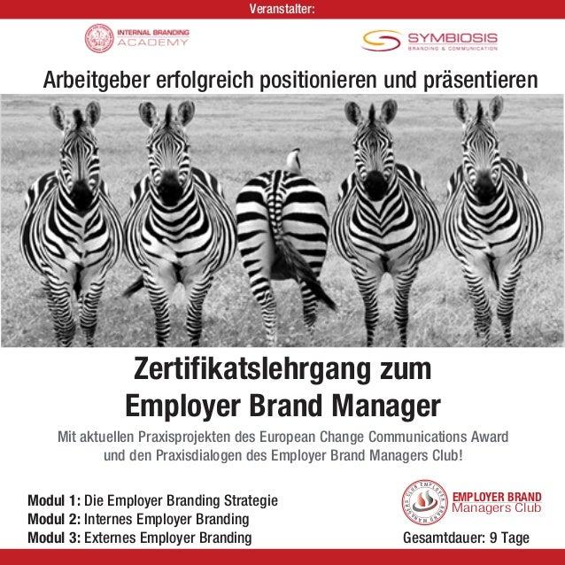 Veranstalter:  Arbeitgeber erfolgreich positionieren und präsentieren  Zertifikatslehrgang zum  Employer Brand Manager  Mi...