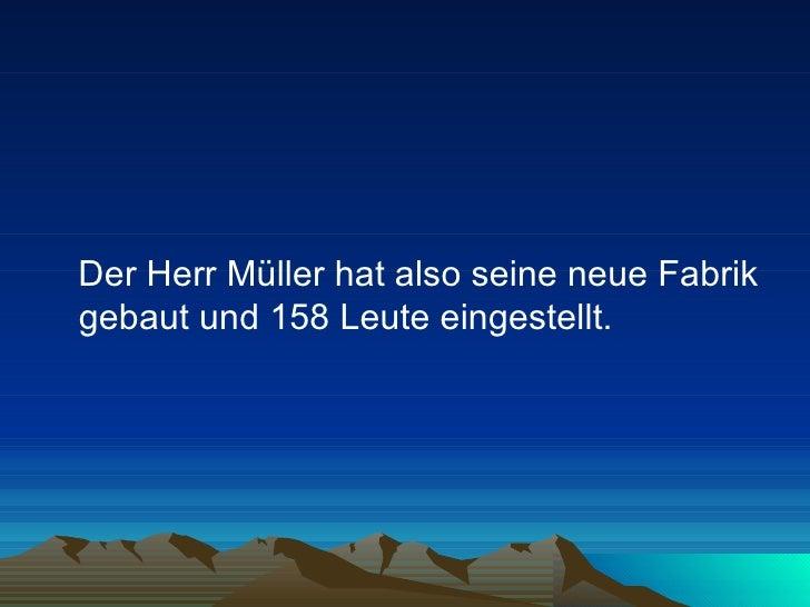 <ul><li>Der Herr Müller hat also seine neue Fabrik gebaut und 158 Leute eingestellt.  </li></ul>