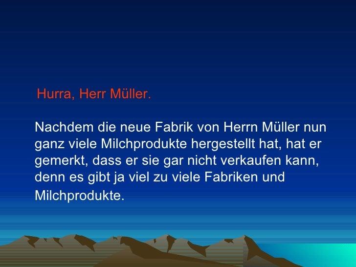 <ul><li>Hurra, Herr Müller.   Nachdem die neue Fabrik von Herrn Müller nun ganz viele Milchprodukte hergestellt hat, hat e...