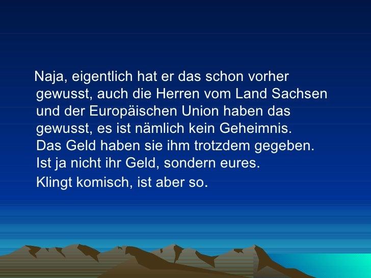 <ul><li>Naja, eigentlich hat er das schon vorher gewusst, auch die Herren vom Land Sachsen und der Europäischen Union habe...