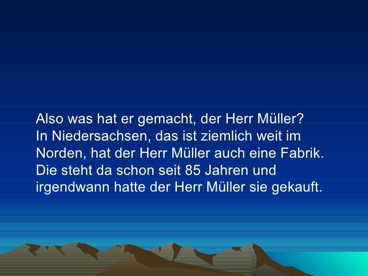 <ul><li>Also was hat er gemacht, der Herr Müller?  In Niedersachsen, das ist ziemlich weit im Norden, hat der Herr Müller ...