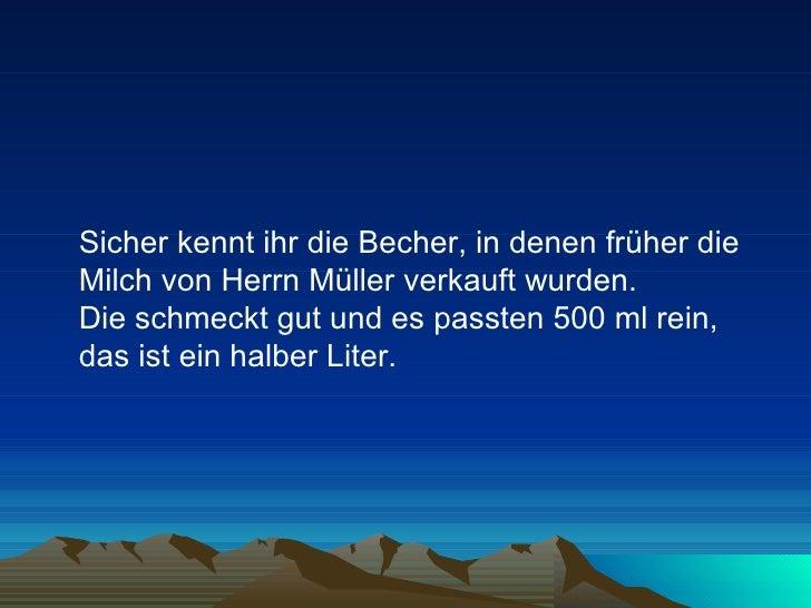 <ul><li>Sicher kennt ihr die Becher, in denen früher die Milch von Herrn Müller verkauft wurden.  Die schmeckt gut und es ...