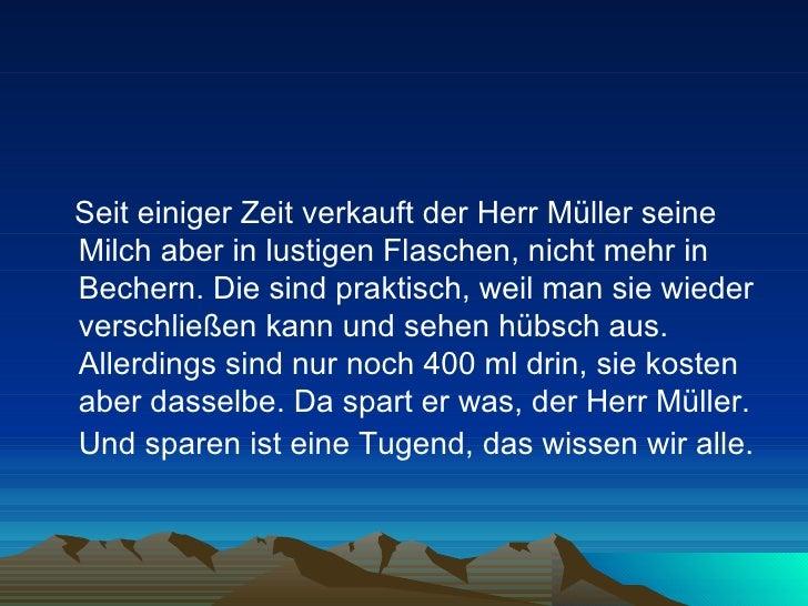 <ul><li>Seit einiger Zeit verkauft der Herr Müller seine Milch aber in lustigen Flaschen, nicht mehr in Bechern. Die sind ...