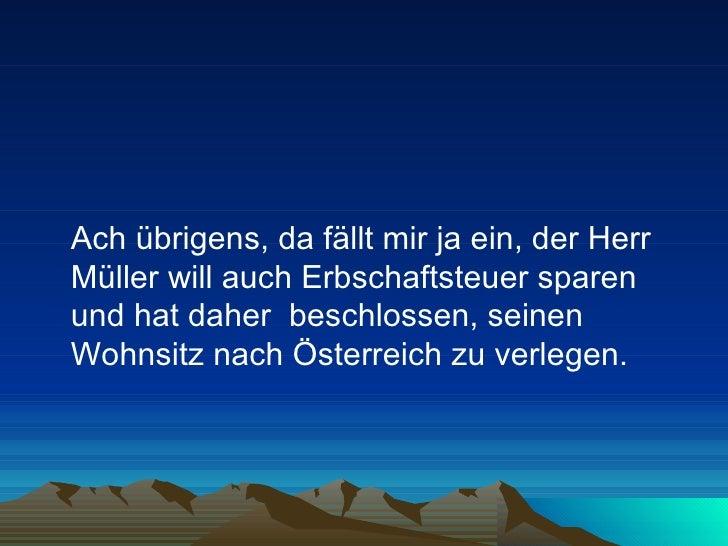 <ul><li>Ach übrigens, da fällt mir ja ein, der Herr Müller will auch Erbschaftsteuer sparen und hat daher  beschlossen, se...
