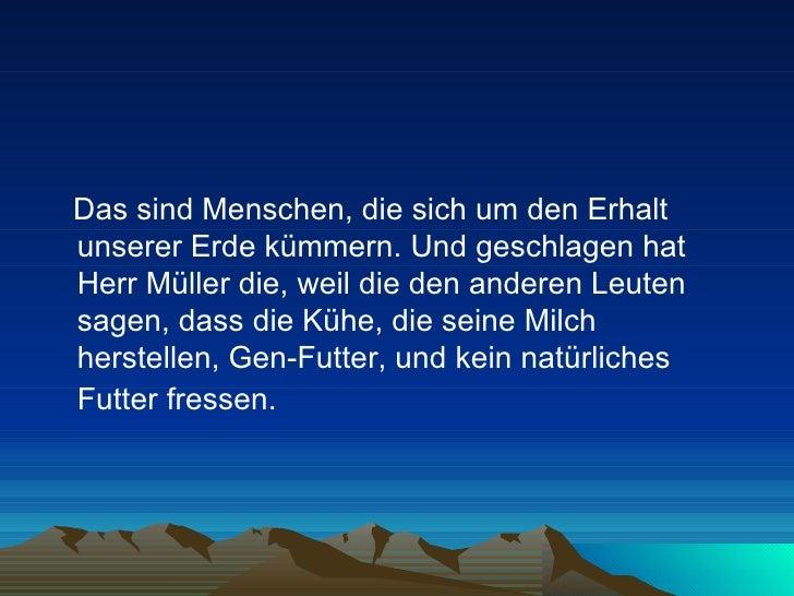 <ul><li>Das sind Menschen, die sich um den Erhalt unserer Erde kümmern. Und geschlagen hat Herr Müller die, weil die den a...