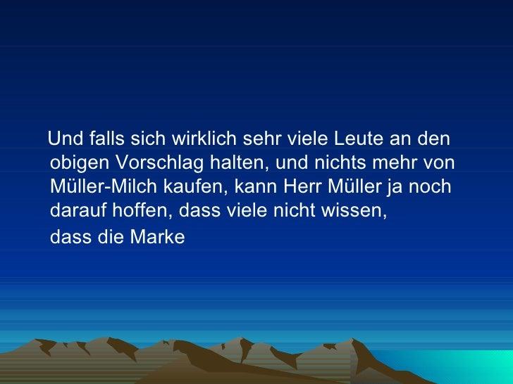<ul><li>Und falls sich wirklich sehr viele Leute an den obigen Vorschlag halten, und nichts mehr von Müller-Milch kaufen, ...