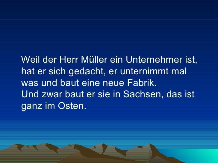 <ul><li>Weil der Herr Müller ein Unternehmer ist, hat er sich gedacht, er unternimmt mal was und baut eine neue Fabrik.  U...