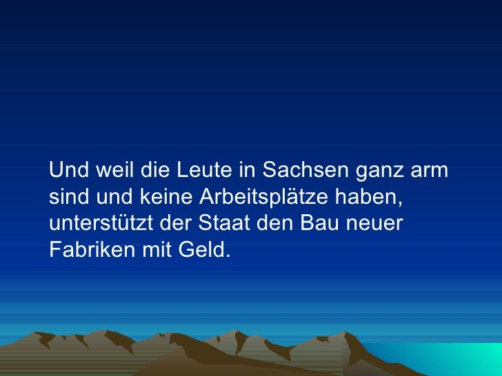 <ul><li>Und weil die Leute in Sachsen ganz arm sind und keine Arbeitsplätze haben, unterstützt der Staat den Bau neuer Fab...