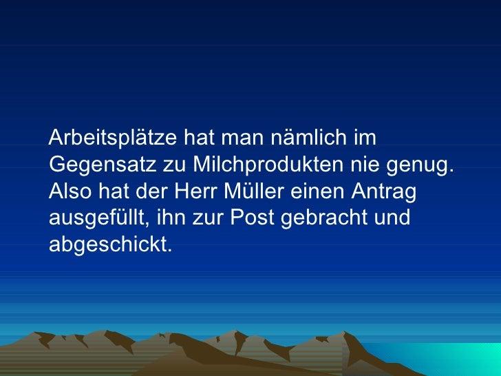 <ul><li>Arbeitsplätze hat man nämlich im Gegensatz zu Milchprodukten nie genug. Also hat der Herr Müller einen Antrag ausg...