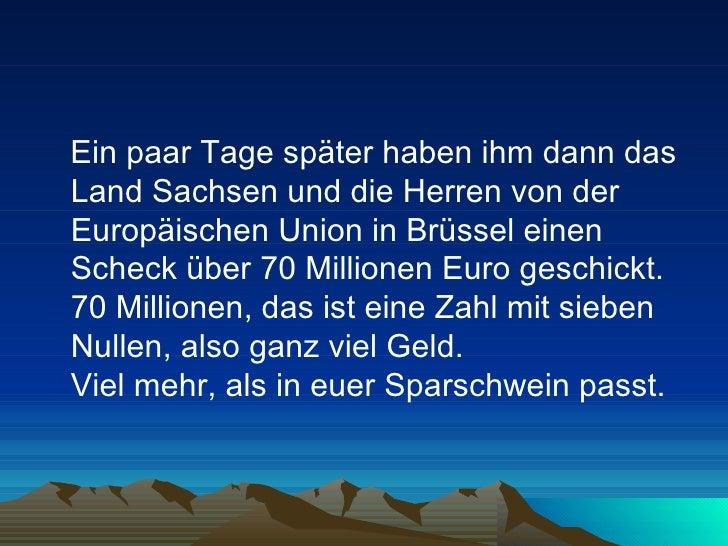 <ul><li>Ein paar Tage später haben ihm dann das Land Sachsen und die Herren von der Europäischen Union in Brüssel einen Sc...