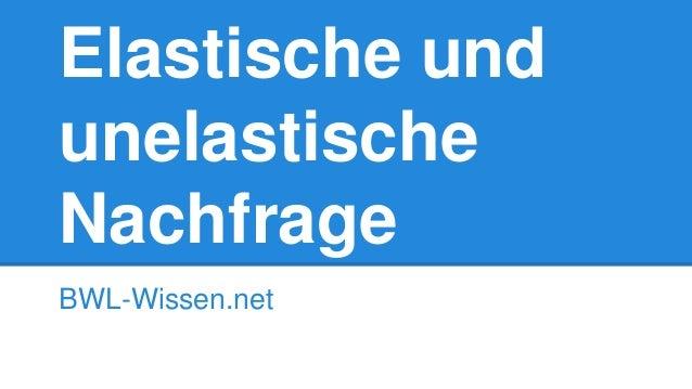 Elastische und unelastische Nachfrage BWL-Wissen.net