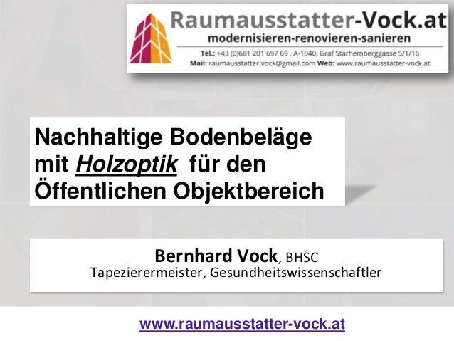 www.raumausstatter-vock.at Nachhaltige Bodenbeläge mit Holzoptik für den Öffentlichen Objektbereich Bernhard Vock, BHSC Ta...