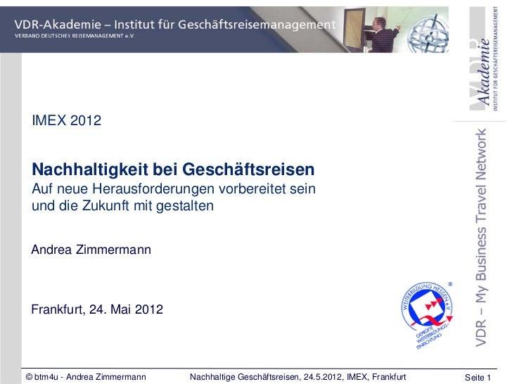 IMEX 2012 Nachhaltigkeit bei Geschäftsreisen Auf neue Herausforderungen vorbereitet sein und die Zukunft mit gestalten And...