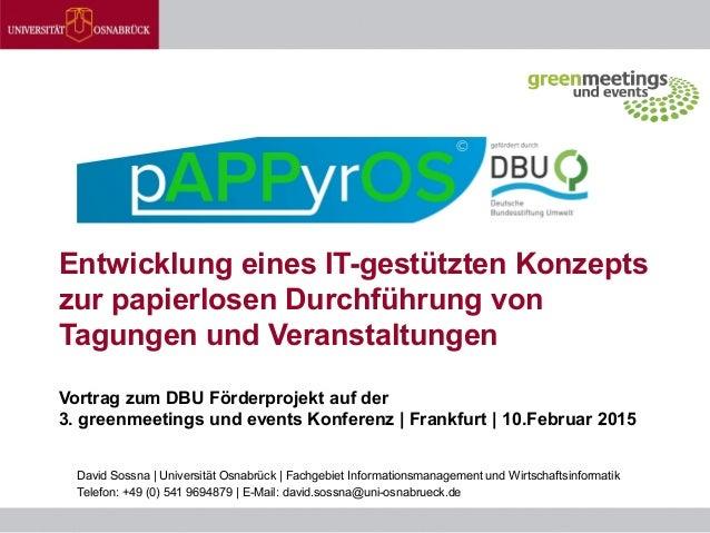 Entwicklung eines IT-gestützten Konzepts zur papierlosen Durchführung von Tagungen und Veranstaltungen Vortrag zum DBU För...