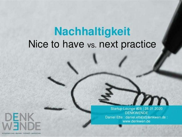 Nachhaltigkeit Nice to have vs. next practice Startup-Lounge #28   28.01.2020 DENKWENDE Daniel Ette : daniel.ette[at]denkw...