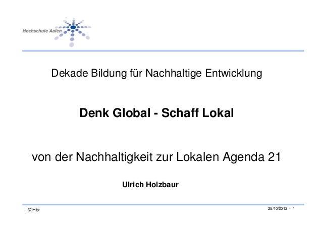 Dekade Bildung für Nachhaltige Entwicklung             Denk Global - Schaff Lokal von der Nachhaltigkeit zur Lokalen Agend...