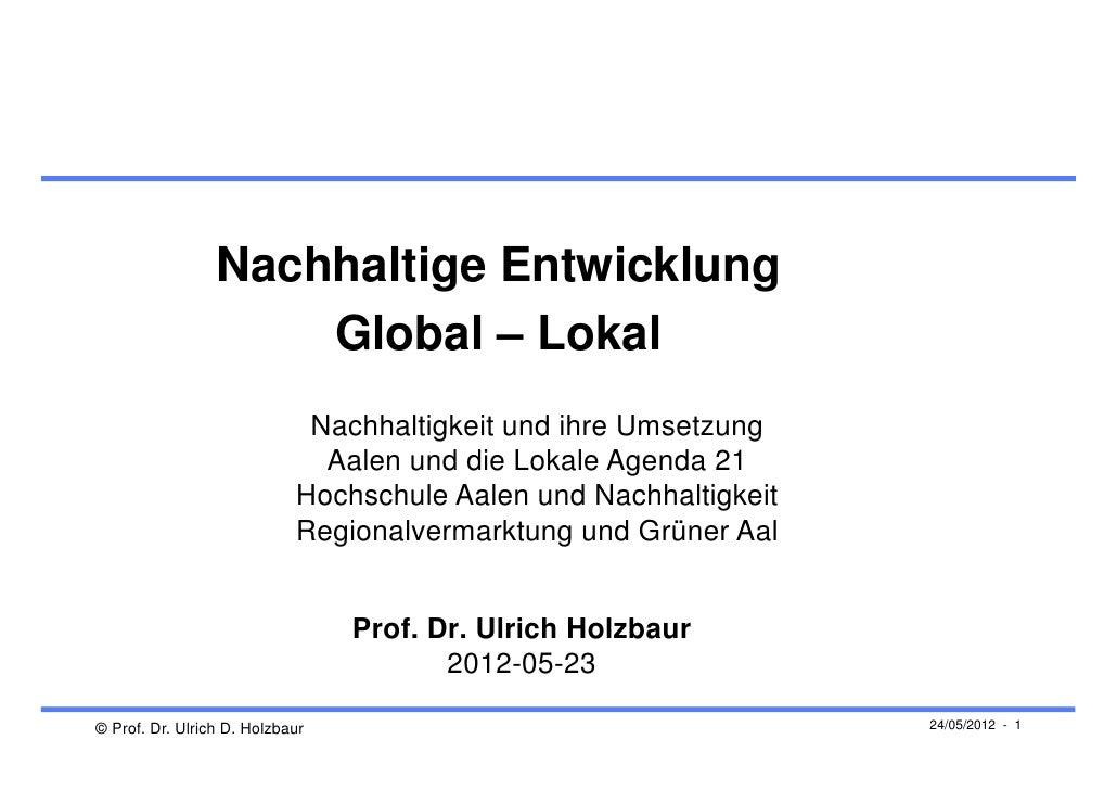 Nachhaltige Entwicklung                     Global – Lokal                             Nachhaltigkeit und ihre Umsetzung  ...