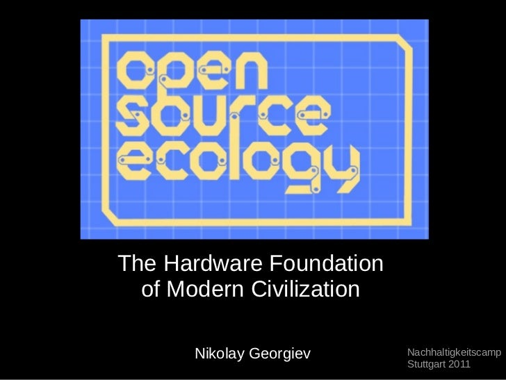 The Hardware Foundation  of Modern Civilization      Nikolay Georgiev     Nachhaltigkeitscamp                           St...